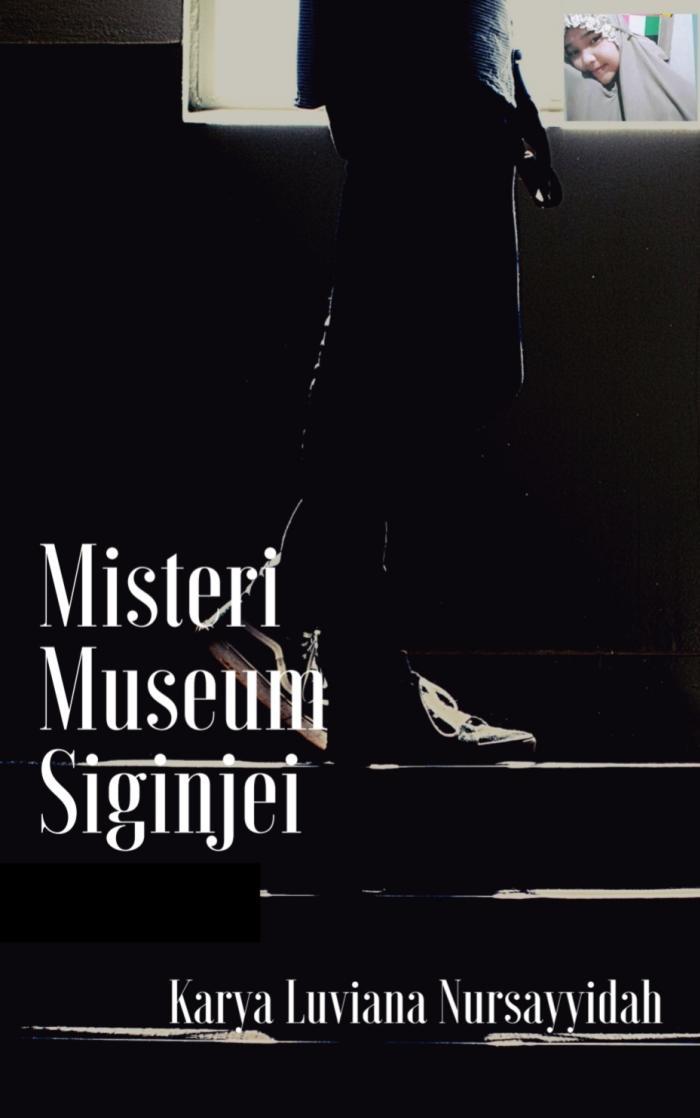 MISTERI MUSEUM SIGINJEI karya Luviana Nursayyidah